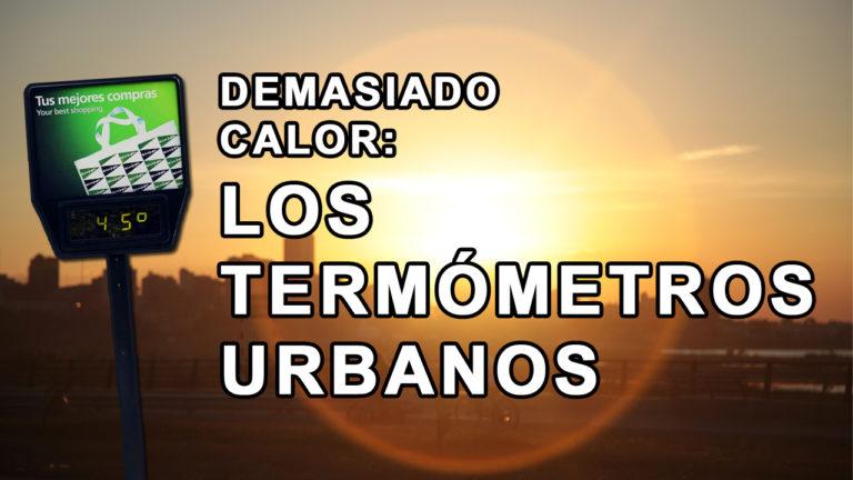 Demasiado calor: los termómetros urbanos